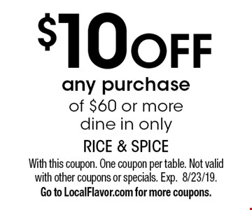 $10 off any purchase of $60 or more. Dine in only. With this coupon. One coupon per table. Not valid with other coupons or specials. Exp.8/23/19. Go to LocalFlavor.com for more coupons.
