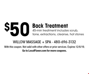 $50 Back Treatment 45-min treatment includes scrub, tone, extractions, cleanse, hot stones. With this coupon. Not valid with other offers or prior services. Expires 12/6/19. Go to LocalFlavor.com for more coupons.
