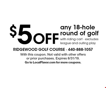 $5 Off any 18-hole round of golf with riding cart - excludes league and outing play. With this coupon. Not valid with other offers or prior purchases. Expires 8/31/19.Go to LocalFlavor.com for more coupons.