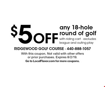 $5 Off any 18-hole round of golf with riding cart. Excludes league and outing play. With this coupon. Not valid with other offers or prior purchases. Expires 8/2/19. Go to LocalFlavor.com for more coupons.