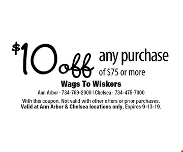 $10 off any purchase of $75 or more. With this coupon. Not valid with other offers or prior purchases.Valid at Ann Arbor & Chelsea locations only. Expires 9-13-19.