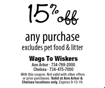 15% off any purchase excludes, pet food & litter. With this coupon. Not valid with other offers or prior purchases. Valid at Ann Arbor & Chelsea locations only. Expires 9-13-19.