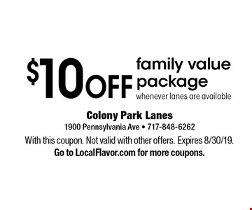 $10 off family value package whenever lanes are available. With this coupon. Not valid with other offers. Expires 8/30/19. Go to LocalFlavor.com for more coupons.