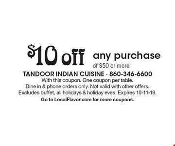 $10 off any purchase of $50 or more. With this coupon. One coupon per table. Dine in & phone orders only. Not valid with other offers. Excludes buffet, all holidays & holiday eves. Expires 10-11-19.Go to LocalFlavor.com for more coupons.
