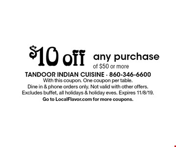 $10 off any purchase of $50 or more. With this coupon. One coupon per table. Dine in & phone orders only. Not valid with other offers. Excludes buffet, all holidays & holiday eves. Expires 11/8/19.Go to LocalFlavor.com for more coupons.