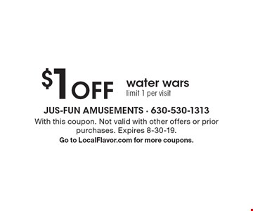$1off water wars. Limit 1 per visit. With this coupon. Not valid with other offers or prior purchases. Expires 8-30-19. Go to LocalFlavor.com for more coupons.