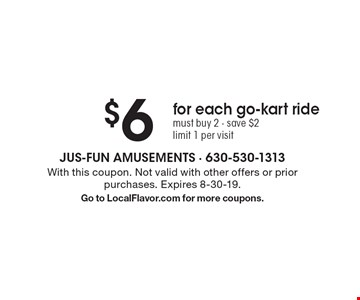 $6 for each go-kart ride must buy 2 - save $2 limit 1 per visit. With this coupon. Not valid with other offers or prior purchases. Expires 8-30-19. Go to LocalFlavor.com for more coupons.
