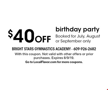 $40 Off birthday party Booked for July, August or September only. With this coupon. Not valid with other offers or prior purchases. Expires 8/9/19. Go to LocalFlavor.com for more coupons.