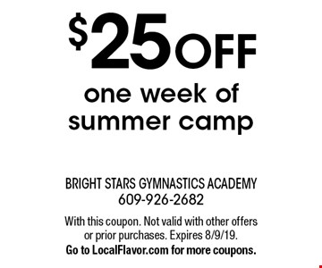 $25 OFF one week of summer camp. With this coupon. Not valid with other offers or prior purchases. Expires 8/9/19. Go to LocalFlavor.com for more coupons.