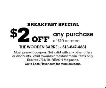 Breakfast Special $2 off any purchase of $10 or more. Must present coupon. Not valid with any other offers or discounts. Valid towards breakfast menu items only. Expires 7/31/19. REACH Magazine. Go to LocalFlavor.com for more coupons.