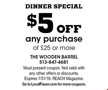 Dinner Special $5 off any purchase of $25 or more. Must present coupon. Not valid with any other offers or discounts. Expires 7/31/19. REACH Magazine. Go to LocalFlavor.com for more coupons.