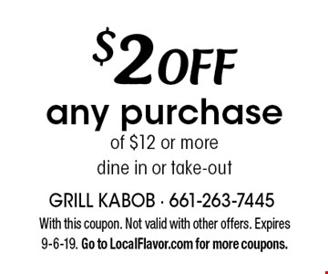 $2 OFF any purchaseof $12 or moredine in or take-out. With this coupon. Not valid with other offers. Expires 9-6-19. Go to LocalFlavor.com for more coupons.