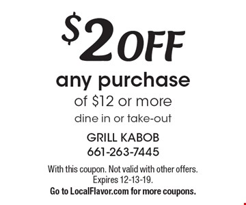 $2 off any purchase of $12 or more dine in or take-out. With this coupon. Not valid with other offers. Expires 12-13-19. Go to LocalFlavor.com for more coupons.