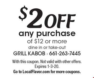 $2 OFF any purchase of $12 or more dine in or take-out. With this coupon. Not valid with other offers. Expires 1-3-20.Go to LocalFlavor.com for more coupons.