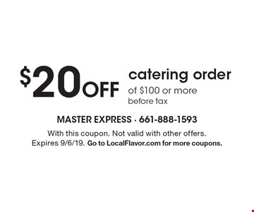 $20 Off catering order of $100 or more. before tax. With this coupon. Not valid with other offers. Expires 9/6/19. Go to LocalFlavor.com for more coupons.