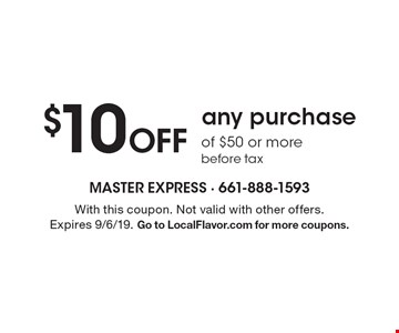 $10 Off any purchase of $50 or more. before tax. With this coupon. Not valid with other offers. Expires 9/6/19. Go to LocalFlavor.com for more coupons.