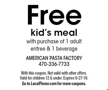 Free kid's meal with purchase of 1 adult entree & 1 beverage. With this coupon. Not valid with other offers. Valid for children 12 & under. Expires 9-27-19. Go to LocalFlavor.com for more coupons.