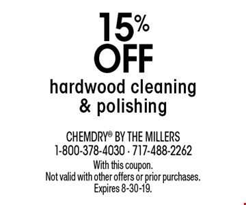 15% off hardwood cleaning & polishing. With this coupon. Not valid with other offers or prior purchases. Expires 8-30-19.