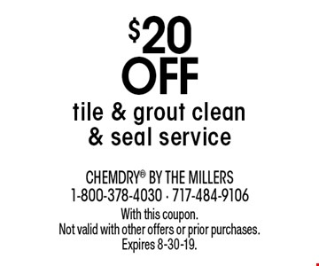 $20 off tile & grout clean & seal service. With this coupon. Not valid with other offers or prior purchases. Expires 8-30-19.