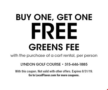 BUY ONE, GET ONE FREE GREENS FEE with the purchase of a cart rental, per person. With this coupon. Not valid with other offers. Expires 8/31/19.Go to LocalFlavor.com for more coupons.