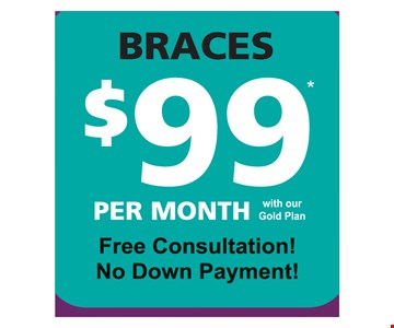 Braces $99 per month with our Gold Plan. Free consultation! No down payment! With coupon and payment in full at time of service. Not valid with any other offer, discount or program/plan. Expires 12/31/2019.