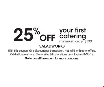 25% Off your first catering minimum order $100. With this coupon. One discount per transaction. Not valid with other offers. Valid at Lincoln Hwy., Centerville, Lititz locations only. Expires 8-30-19. Go to LocalFlavor.com for more coupons.