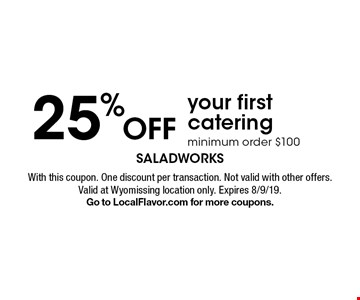 25% off your first catering. Minimum order $100. With this coupon. One discount per transaction. Not valid with other offers. Valid at Wyomissing location only. Expires 8/9/19. Go to LocalFlavor.com for more coupons.