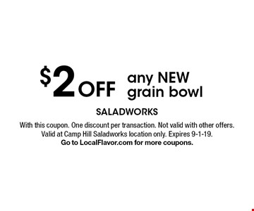 $2 off any NEW grain bowl. With this coupon. One discount per transaction. Not valid with other offers. Valid at Camp Hill Saladworks location only. Expires 9-1-19. Go to LocalFlavor.com for more coupons.