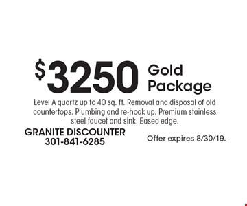 $3250 Gold Package Level A quartz up to 40 sq. ft. Removal and disposal of old countertops. Plumbing and re-hook up. Premium stainless steel faucet and sink. Eased edge. Offer expires 8/30/19.