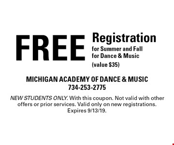 FREE Registration for Summer and Fallfor Dance & Music (value $35)  . NEW STUDENTS ONLY. With this coupon. Not valid with other offers or prior services. Valid only on new registrations. Expires 9/13/19.