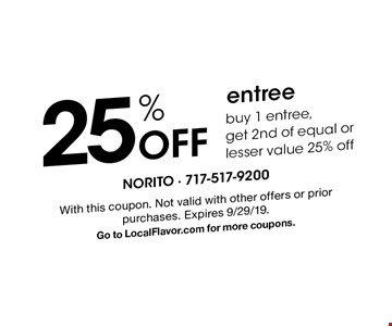 25% off entree. Buy 1 entree, get 2nd of equal or lesser value 25% off. With this coupon. Not valid with other offers or prior purchases. Expires 9/29/19. Go to LocalFlavor.com for more coupons.