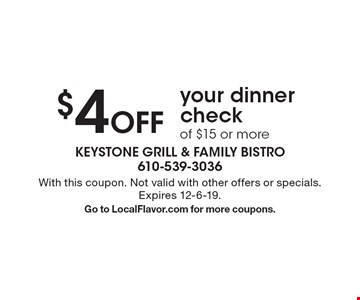 $4 Off your dinner check of $15 or more. With this coupon. Not valid with other offers or specials. Expires 12-6-19. Go to LocalFlavor.com for more coupons.