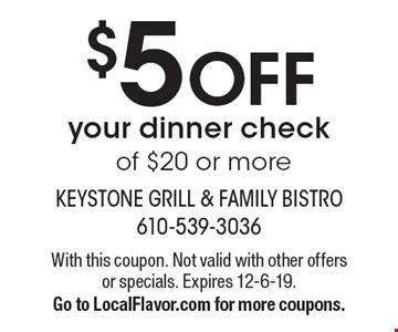 $5 OFF your dinner check of $20 or more. With this coupon. Not valid with other offers or specials. Expires 12-6-19. Go to LocalFlavor.com for more coupons.