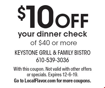 $10 OFF your dinner check of $40 or more. With this coupon. Not valid with other offers or specials. Expires 12-6-19. Go to LocalFlavor.com for more coupons.