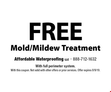 FREE Mold/Mildew Treatment. With full perimeter system. With this coupon. Not valid with other offers or prior services. Offer expires 8/9/19.