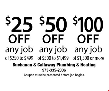 $100 off any job of $1,500 or more OR $50 off any job of $500 to $1,499 OR $25 off any job of $250 to $499. Coupon must be presented before job begins.