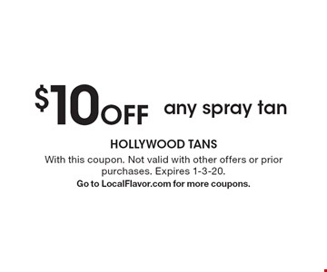 $10 Off any spray tan. With this coupon. Not valid with other offers or prior purchases. Expires 1-3-20. Go to LocalFlavor.com for more coupons.