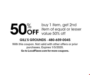 50% Off buy 1 item, get 2nd item of equal or lesser value 50% off. With this coupon. Not valid with other offers or prior purchases. Expires 1/3/2020.Go to LocalFlavor.com for more coupons.