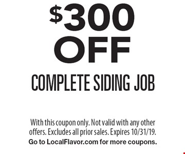 $300 OFF complete siding job. With this coupon only. Not valid with any other offers. Excludes all prior sales. Expires 10/31/19. Go to LocalFlavor.com for more coupons.