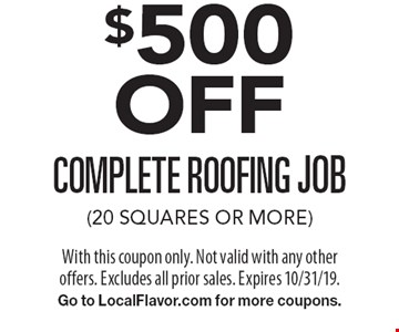 $500 OFF complete roofing job (20 squares or more). With this coupon only. Not valid with any other offers. Excludes all prior sales. Expires 10/31/19. Go to LocalFlavor.com for more coupons.