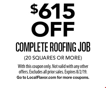 $615 OFF complete roofing job (20 squares or more). With this coupon only. Not valid with any other offers. Excludes all prior sales. Expires 8/2/19. Go to LocalFlavor.com for more coupons.