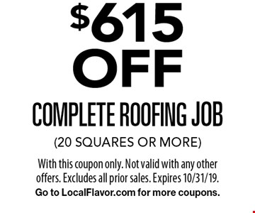 $615 off complete roofing job (20 Squares or more). With this coupon only. Not valid with any other offers. Excludes all prior sales. Expires 10/31/19. Go to LocalFlavor.com for more coupons.