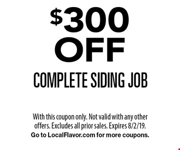 $300 OFF complete siding job. With this coupon only. Not valid with any other offers. Excludes all prior sales. Expires 8/2/19. Go to LocalFlavor.com for more coupons.