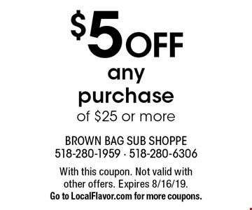$5 OFF any purchase of $25 or more. With this coupon. Not valid with other offers. Expires 8/16/19. Go to LocalFlavor.com for more coupons.