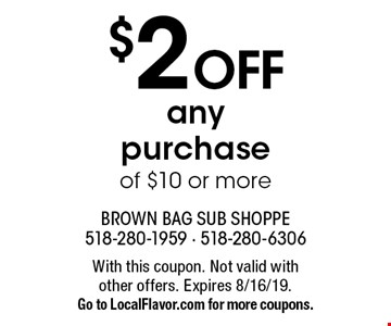 $2 OFF any purchase of $10 or more. With this coupon. Not valid with other offers. Expires 8/16/19. Go to LocalFlavor.com for more coupons.