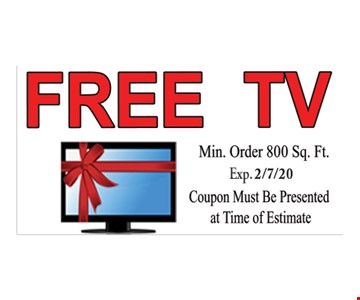 Free TV. Min. order 800 sq. ft. Coupon must be presented at time of estimate. Expires 2/7/20.