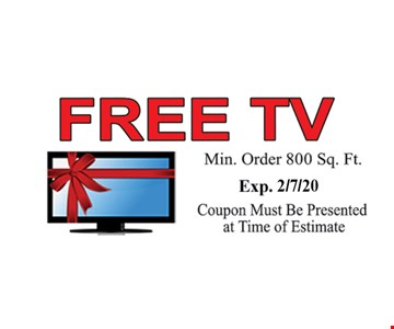 Free TV. Min. order 800 sq. ft. Coupon must be presented at time of estimate.
