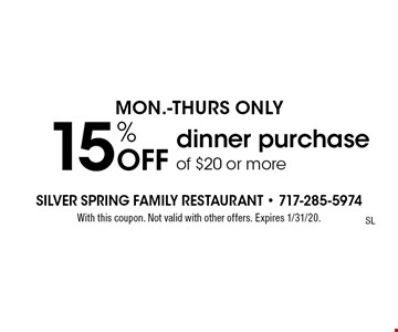 15% Off dinner purchase of $20 or more. With this coupon. Not valid with other offers. Expires 1/31/20.