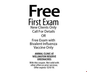 Free First Exam New Clients Only Call For Details OR Free Exam with Bivalent Influenza Vaccine Only. With this coupon. Not valid with other offers or prior services. Offer expires 12/6/19.