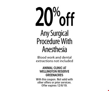 20% off Any Surgical Procedure With Anesthesia Blood work and dental extractions not included. With this coupon. Not valid with other offers or prior services. Offer expires 12/6/19.